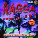 ► RAGGA MIX-IT ! #o3 ◀ mix by DJ AS aka Art Sonic