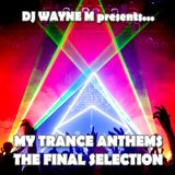 DJ Wayne M presents... My Trance Anthems Vol.04 - The Final Selection - Pt.02