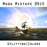 MADA Mixtape #015 (Splitting Colors)