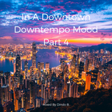 Dindo B's In A Downtown Downtempo Mood - Part 4