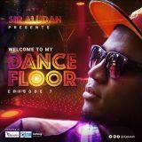 Welcome To My Dancefloor( EP07) - Sir Aludah