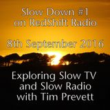 Slow Down on RedShift Radio with Tim Prevett- 8th September 2016