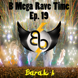 B Mega Rave Time - End of 2016 [Ep.19] - By Barak b