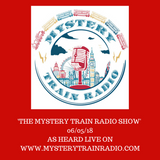 The Mystery Train Radio Show - 06/05/18