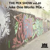 THE MIX SHOW vol.40 -Jake One Works Mix- (Mixed by DJ H!ROKi, 2015-04-26)