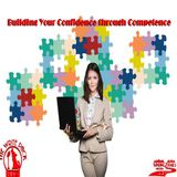 Building Your Confidence through Competence