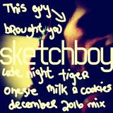 Sketchboy's Late Night Tiger Onesie Milk & Cookies December 2016 Mix