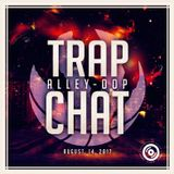 Trap Chat Alley-Oop - August 14th 2017