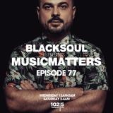 BLACKSOUL presents MUSIC MATTERS 77 / YAMMAT FM / 26.09.2018