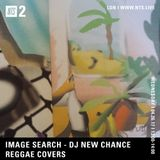 Image Search w/ DJ New Chance (Reggae Covers) - 26th April 2017