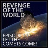 EPISODE 143 - LET THE COMETS COME!