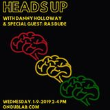 Danny Holloway w/guest Ras Dude – Heads Up (01.09.19)