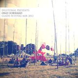 Digitonal presents: Only Forward - Glade Festival Mix 2012