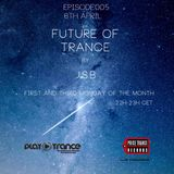 FUTURE OF TRANCE EPISODE 005 BY J.S.B PLAYTRANCE  RADIO