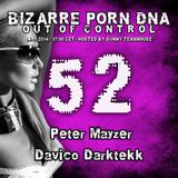Bizarre Porn DNA - Out of Control Podcast - 52 // Part 2  with Davico Darktekk