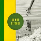 Do Not Refrain#2
