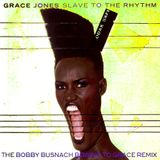 GRACE JONES - SLAVE TO THE RHYTHM -THE BOBBY BUSNACH BOWING TO GRACE REMIX-LONG VERSION -21.16