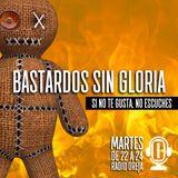 BASTARDOS SIN GLORIA - 090 - 21-11-2017 - MARTES DE 22 A 00 POR WWW.RADIOOREJA.COM