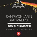 Şampiyonların Kahvaltısı, 12/07/14, Pink Floyd Gecesi