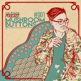 THE TOMOE PODCAST #001: MUSHROOM BUTTONS