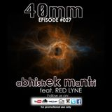 40mm Episode 027 Abhishek Mantri Ft Red Lyne