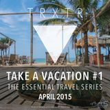 TAKE A VACATION #1 THE ESSENTIAL TRAVEL SERIES - APRIL 2015