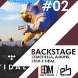 Backstage #2 - Coachella, novos álbuns, Stems e Tidal!