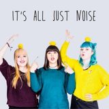 It's All Just Noise #2
