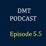 DMT Podcast, Episode 5.5