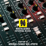 NOSTALGEBRA: SOPHOMORE SEASON - Chapter 10: Serious Things Are Stupid
