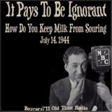 It Pays To Be Ignorant - How Do You Keep Milk From Souring (07-14-44)