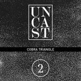 UNCAST #2 : COBRA TRIANGLE