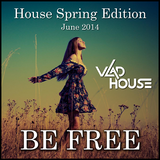 Be Free (June 2014 - House Spring Edition) Mixed by Vlad House