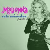 Madonna - Sets Mixados - Parte 2