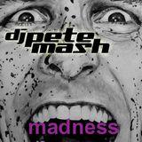 """Pete Mash """"Madness""""  12.02.2014"""