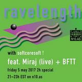 Ravelength w/ Softcoresoft (Feat. Miraj + BFTT) 05/05/2017