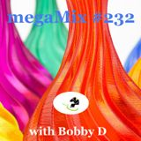 megaMix #232 with Bobby D