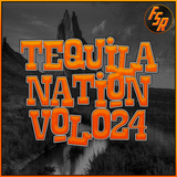 #TequilaNation Vol. 024 @ FSR