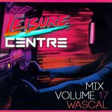 The Leisure Centre Mix Volume 17 - Wascal