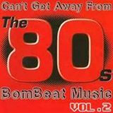 Can't Get Away From The 80's  Vol.2 - Bombeat Music