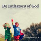 Be Imitators of God: A New Identity Is Required