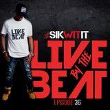 DJ Sik Wit It Live By The Beat Mix EP 36 Reggae/Dancehall/Throwbacks/Top 40/Reggaeton/Turntablism