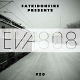 FatKidOnFire Presents #20 - Eva808