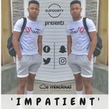 DJFOURTY Presents: 'Impatient'
