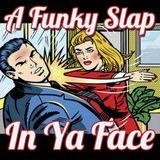A Funky Slap In Ya Face