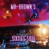 Mr. Brown's Sixties Soul (Atlantic,Stax & Chess)