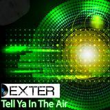 Dexter - Tell Ya In The Air