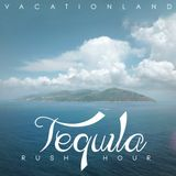Vacationland – Tequila Rush Hour