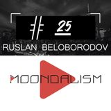 Moondalism Podcast #25 [ Ruslan Beloborodov ]