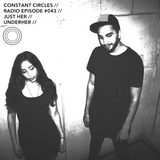 Constant Circles Radio 043 with Just Her & UNDERHER